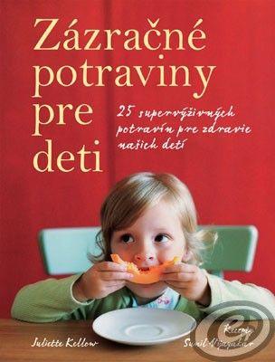 Juliette Kellow: Zázračné potraviny pre deti cena od 0,00 €