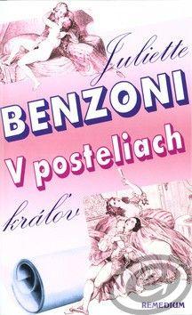 Juliette Benzoni: V posteliach kráľov cena od 0,00 €