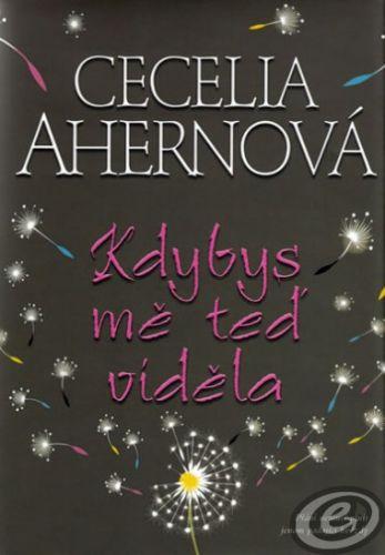 Cecelia Ahernová: Kdybys mě teď viděla cena od 0,00 €