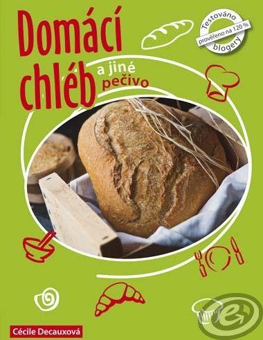 Cécille a Guillaume Decauxovi: Domácí chléb a jiné pečivo cena od 9,60 €