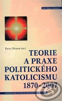 Centrum pro studium demokracie a kultury (CDK) Teorie a praxe politického katolicismu 1870–2007 cena od 0,00 €