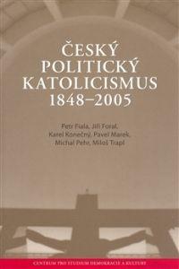 Centrum pro studium demokracie a kultury (CDK) Český politický katolicismus v letech 1848 - 2005 cena od 0,00 €