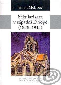 Centrum pro studium demokracie a kultury (CDK) Sekularizace v západní Evropě 1848–1914 cena od 0,00 €