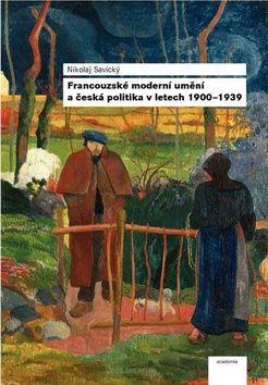 Academia Francouzské moderní umění a česká politika v letech 1900-1939 cena od 18,78 €