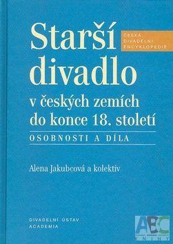 Academia Starší divadlo v českých zemích do konce 18. století (Alena Jakubcová) cena od 0,00 €