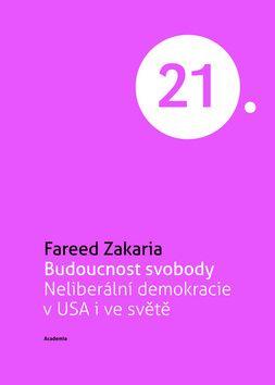 Academia Budoucnost svobody - Neliberální demokracie v USA i ve světě - Fareed Zakaria cena od 0,00 €