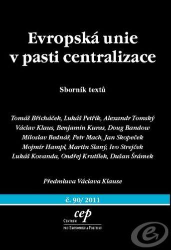 CEP Evropská unie v pasti centralizace - Kolektiv autorů cena od 0,00 €