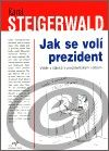 Centrum pro ekonomiku a politiku Jak se volí prezident - Karel Steigerwald cena od 0,00 €