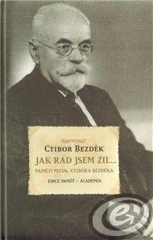 Academia Jak rád jsem žil - Ctibor Bezděk cena od 0,00 €