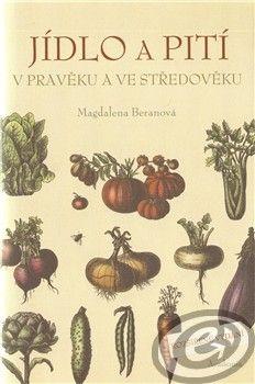 Academia Jídlo a pití v pravěku a ve středověku - Magdalena Beranová cena od 0,00 €