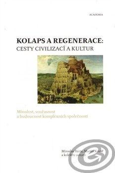 Academia Kolaps a regenerace: Cesty civilizací a kultur - Miroslav Bárta, Martin Kovář cena od 0,00 €