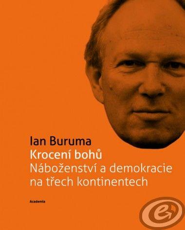 Academia Krocení bohů - Náboženství a demokracie na třech kontinentech - Ian Buruma cena od 10,37 €