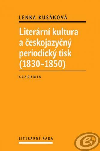 Academia Literární kultura a českojazyčný periodický tisk (1830-1850) - Lenka Kusáková cena od 18,19 €