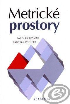 Academia Metrické prostory - Ladislav Kosmák, Radovan Potůček cena od 0,00 €
