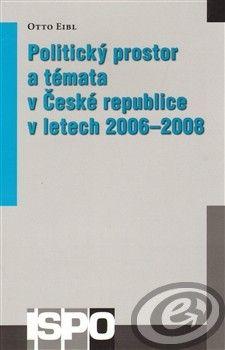 Centrum pro studium demokracie a kultury (CDK) Politický prostor a témata v České republice v letech 2006–2008 - Otto Eibl cena od 0,00 €