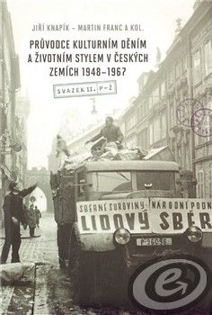 Academia Průvodce kulturním děním a životním stylem v českých zemích 1948–1967 - Martin Franc, Jiří Knapík cena od 0,00 €