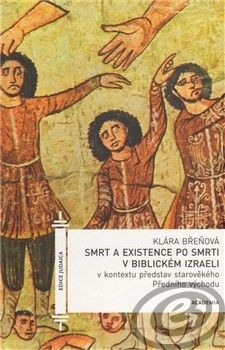 Academia Smrt a existence po smrti v biblickém Izraeli - Klára Břeňová cena od 0,00 €