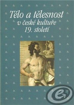 Academia Tělo a tělesnost v české kultuře 19. století - Pavla Michalíková, Taťána Petrasová cena od 0,00 €