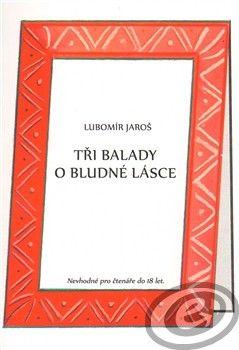 1.Lužická Tři balady o bludné lásce - Lubomír Jaroš cena od 0,00 €