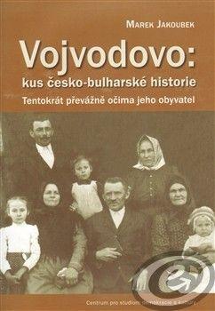 Centrum pro studium demokracie a kultury (CDK) Vojvodovo:kus česko-bulharské historie - Marek Jakoubek cena od 0,00 €