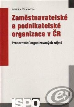 Centrum pro studium demokracie a kultury (CDK) Zaměstnavatelské a podnikatelské organizace v ČR - Aneta Pinková cena od 0,00 €