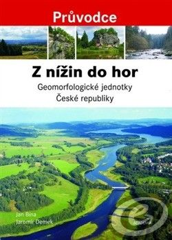 Academia Z nížin do hor - Geomorfologické jednotky České republiky - Průvodce - Jan Bína, Jaromír Demek cena od 0,00 €