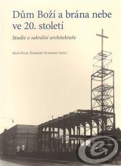 Centrum pro studium demokracie a kultury (CDK) Dům Boží a brána nebe ve 20. století - Aleš Filip cena od 0,00 €
