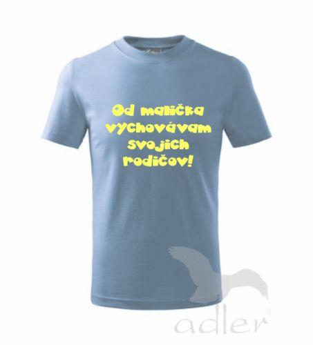Lasyk Detské tričko OD MALIČKA VYCHOVÁVAM SVOJICH RODIČOV cena od 0,00 €