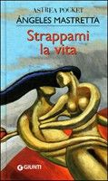 Giunti Editore Strapami la Vita (Mastretta, A.) cena od 0,00 €