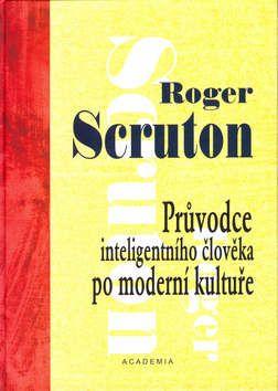 Academia - nakladatelství Průvodce inteligentního člověka po moderní kultuře (Roger Scruton) cena od 0,00 €