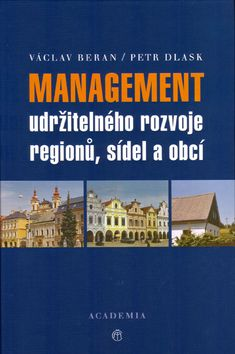 Academia - nakladatelství Management udržitelného rozvoje regionů, obcí a sídel (Václav Beran; Petr Dlask) cena od 0,00 €