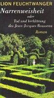Aufbau Verlag Narrenweisheit oder Tod und Verklärung des Jean-Jacques Rousseau (Feuchtwanger, L.) cena od 0,00 €