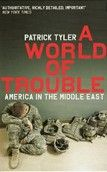 A World of Trouble: America in Middle East (Tyler, P.) cena od 0,00 €