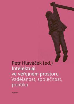 Academia - nakladatelství Intelektuál ve veřejném prostoru (Petr Hlaváček) cena od 17,22 €