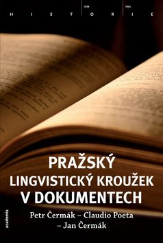 Academia - nakladatelství Pražský lingvistický kroužek v dokumentech (Petr Čermák; Claudio Poeta; Jan Čermák) cena od 0,00 €
