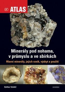 Academia - nakladatelství Minerály pod nohama, v průmyslu a ve sbírkách (Dalibor Velebil) cena od 0,00 €