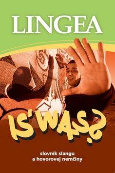 Lingea s.r.o. Is´ was? Slovník slangu a hovorovej nemčiny