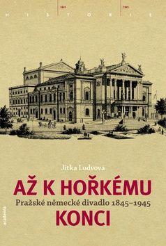 Academia - nakladatelství Až k hořkému konci (Jitka Ludvová) cena od 36,17 €