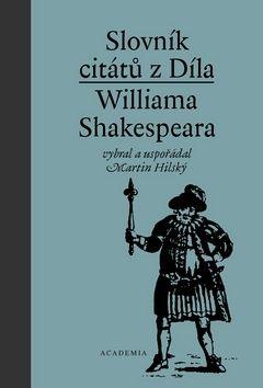 Academia - nakladatelství Slovník citátů z Díla Williama Shakespeara (Martin Hilský) cena od 19,20 €