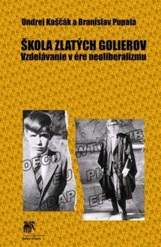 --- Neznámé nakladatelství --- Škola zlatých golierov (Branislav Pupala; Ondrej Kaščák) cena od 0,00 €