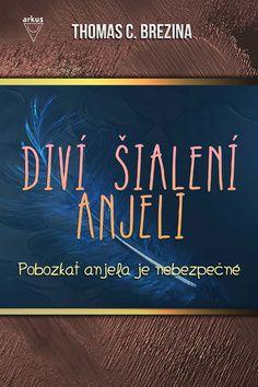 JUDr. Jela Mlčochová - ARKUS Pobozkať anjela je nebezpečné (Thomas C. Brezina) cena od 7,73 €
