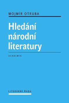 Academia - nakladatelství Hledání národní literatury (Mojmír Otruba) cena od 26,27 €