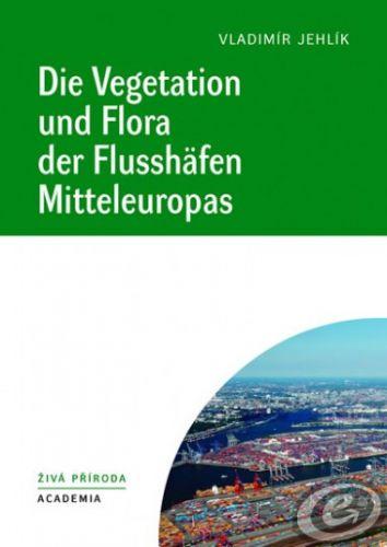 Academia Die Vegetation und Flora der Flusshäfen Mitteleuropas cena od 24,05 €