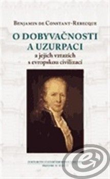 CDK O dobyvačnosti a uzurpaci a jejich vztazích s evropskou civilizací - Benjamin De Constant-Rebecque cena od 0,00 €