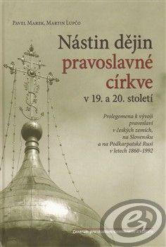 CDK Nástin dějin pravoslavné církve v 19. a 20. století - Pavel Marek, Martin Lupčo cena od 0,00 €