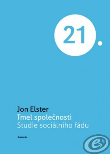 Academia Tmel společnosti - Jon Elster cena od 15,57 €