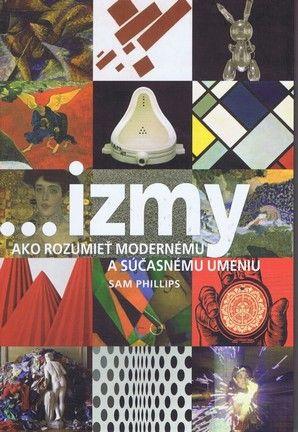 ...izmy - ako rozumieť modernému a súčasnému umeniu (Sam Philips) cena od 0,00 €