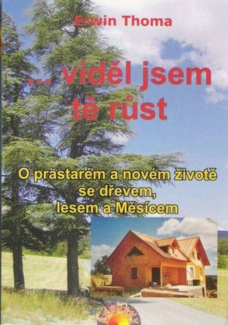 ...viděl jsem tě růst - O prastarém a novém životě se dřevem, lesem a Měsícem (Erwin Thoma) cena od 0,00 €