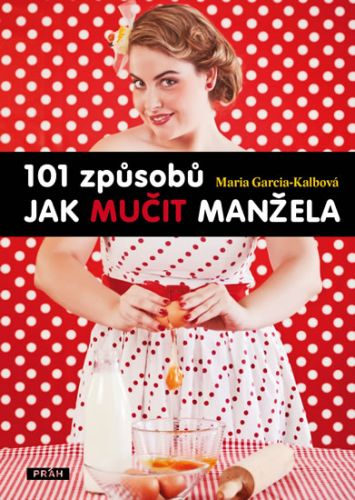 101 způsobů jak mučit manžela (Maria Garcia-Kalbová) cena od 0,00 €