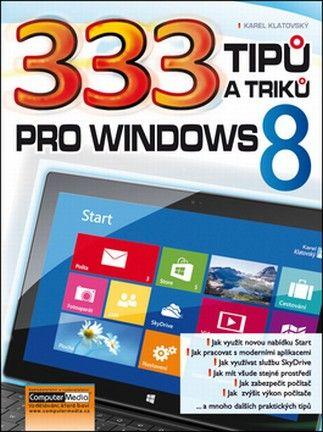 333 tipů a triků pro Windows 8 (Karel Klatovský) cena od 12,08 €